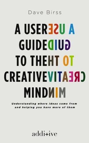 A User Guide to the Creative Mind by Dave.