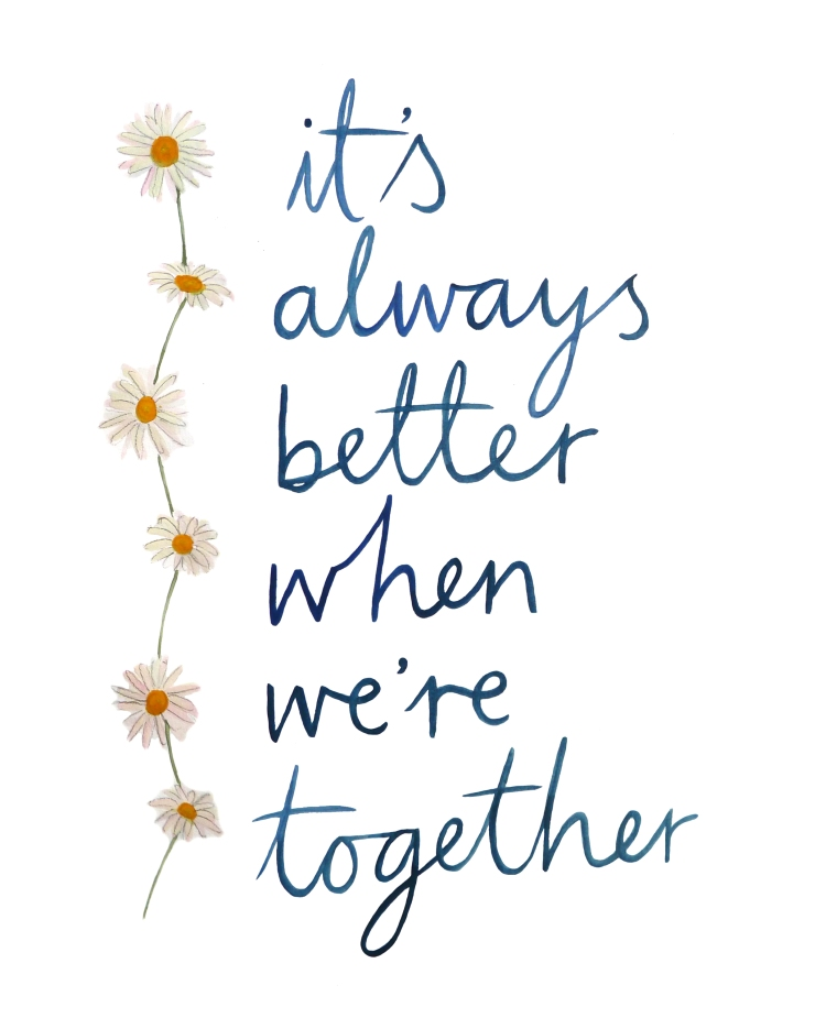 It's_Always_Better_When_We're_Together 8 x 10